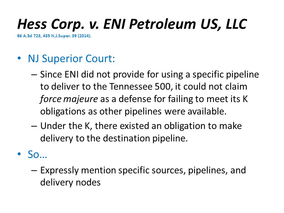 Hess Corp. v. ENI Petroleum US, LLC 86 A.3d 723, 435 N.J.Super. 39 (2014). NJ Superior Court: – Since ENI did not provide for using a specific pipelin