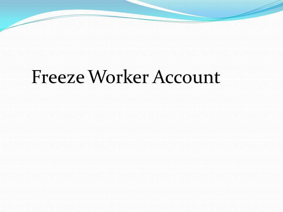 Freeze Worker Account