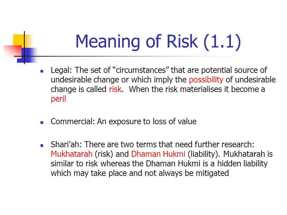 "Meaning of Risk (1.1) Legal: The set of ""circumstances"" that are potential source of undesirable change or which imply the possibility of undesirable"