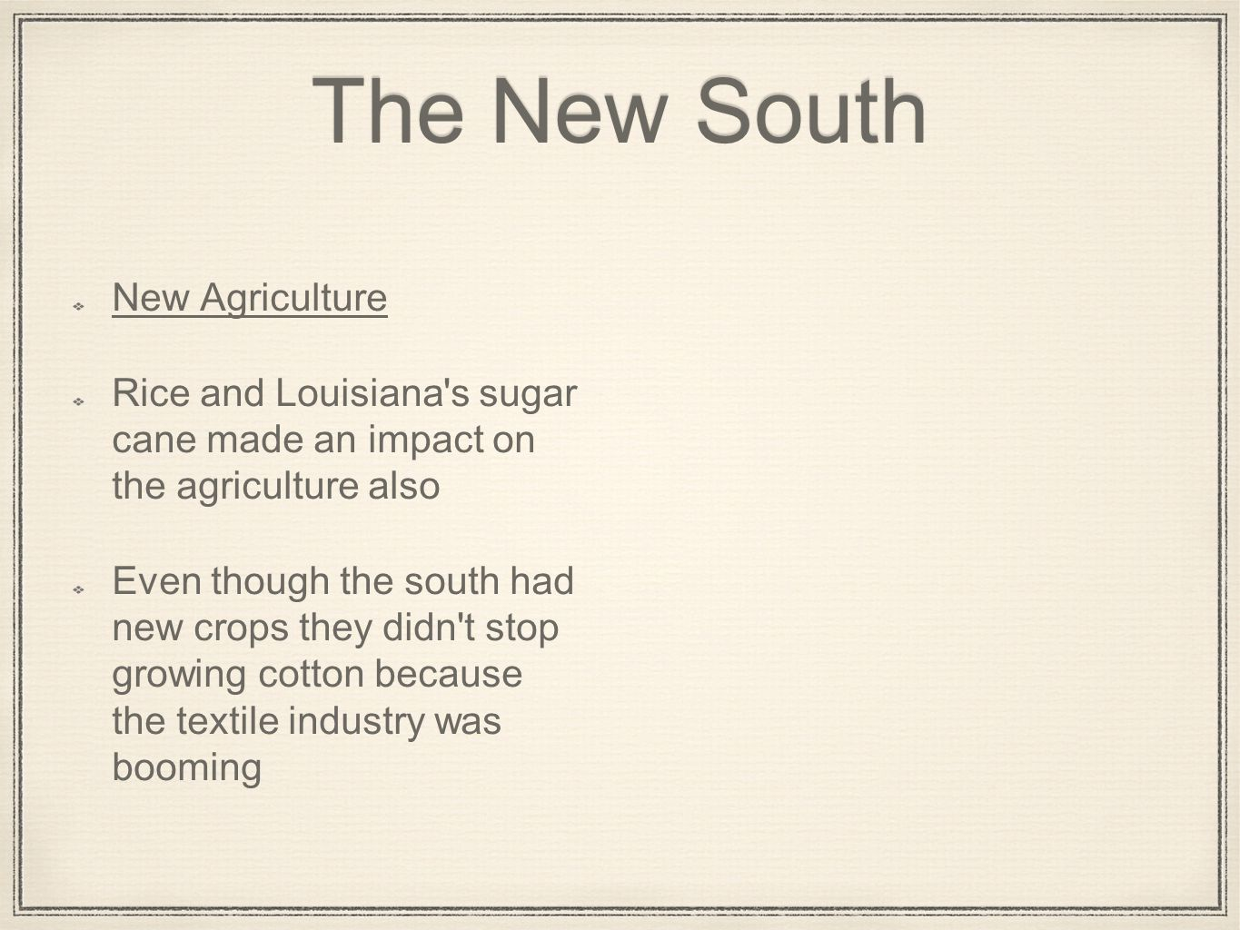 The New South New Agriculture Rice and Louisiana's sugar cane made an impact on the agriculture also Even though the south had new crops they didn't s