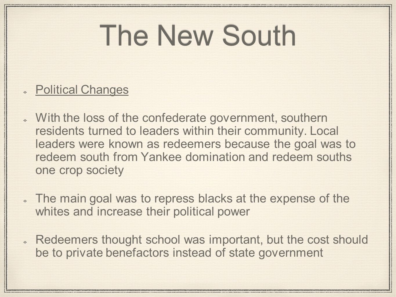 The New South Political Changes With the loss of the confederate government, southern residents turned to leaders within their community. Local leader