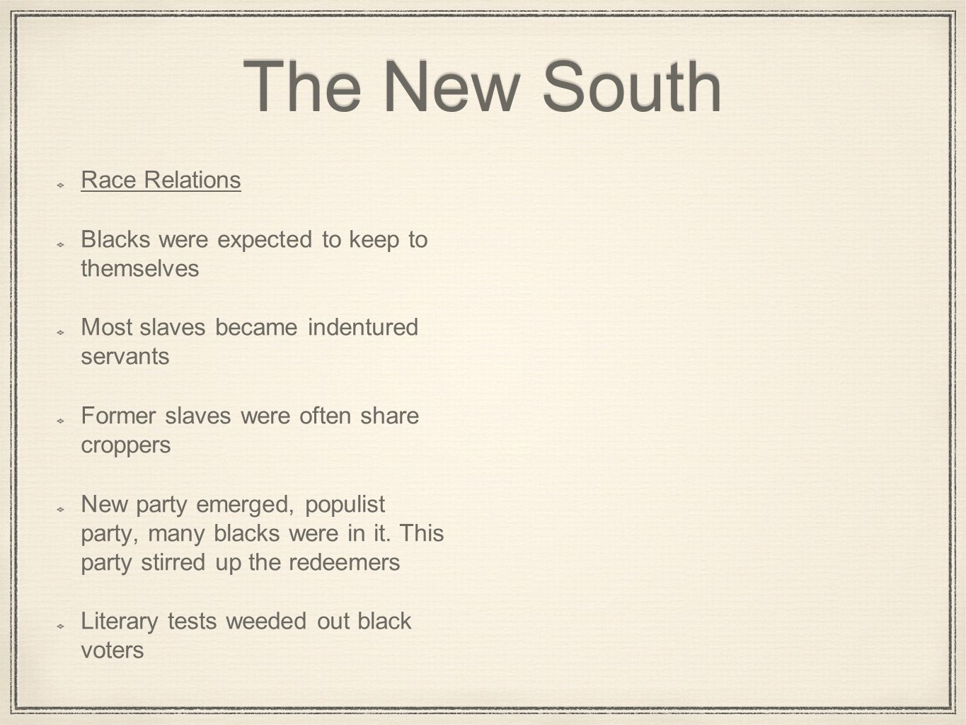The New South Race Relations Blacks were expected to keep to themselves Most slaves became indentured servants Former slaves were often share croppers