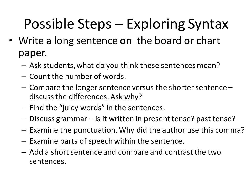 Possible Steps – Exploring Syntax Write a long sentence on the board or chart paper.