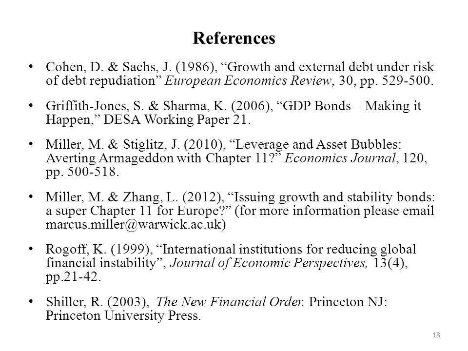 "References Cohen, D. & Sachs, J. (1986), ""Growth and external debt under risk of debt repudiation"" European Economics Review, 30, pp. 529-500. Griffit"