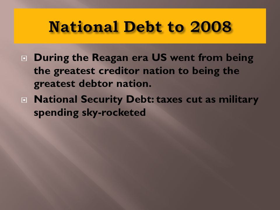  During the Reagan era US went from being the greatest creditor nation to being the greatest debtor nation.