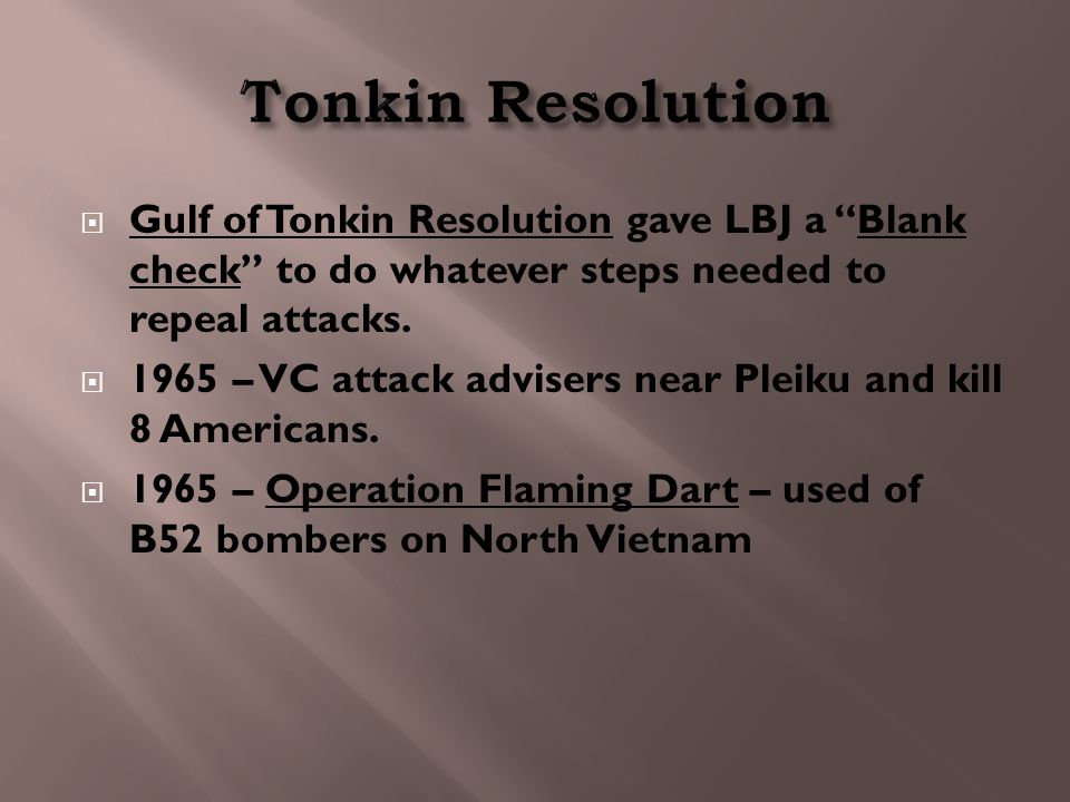 """ Gulf of Tonkin Resolution gave LBJ a """"Blank check"""" to do whatever steps needed to repeal attacks.  1965 – VC attack advisers near Pleiku and kill 8"""
