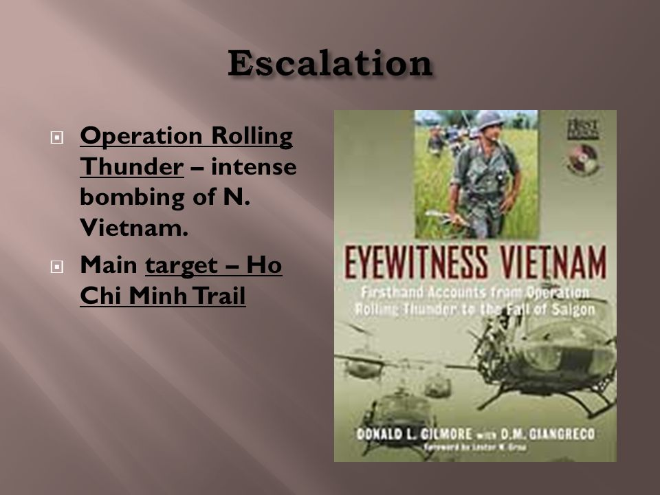  Operation Rolling Thunder – intense bombing of N. Vietnam.  Main target – Ho Chi Minh Trail