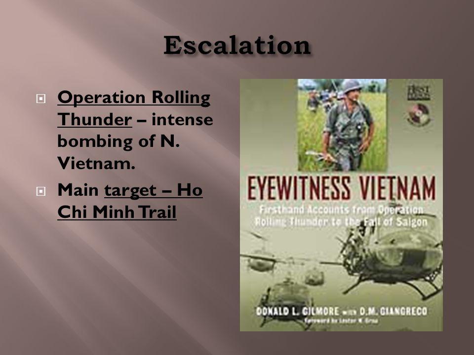  Operation Rolling Thunder – intense bombing of N. Vietnam.  Main target – Ho Chi Minh Trail