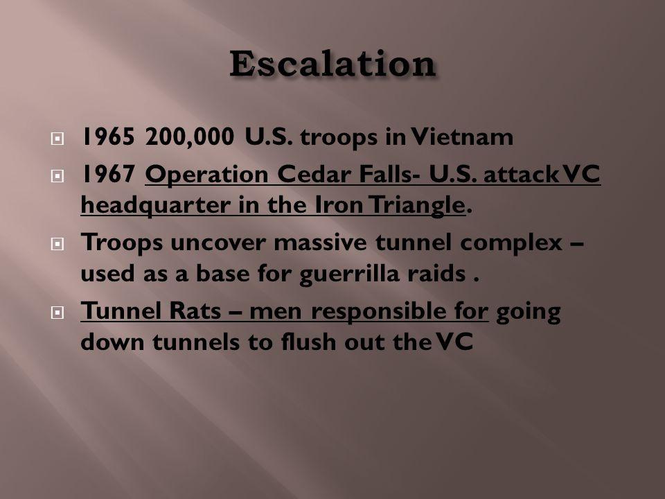  1965 200,000 U.S. troops in Vietnam  1967 Operation Cedar Falls- U.S. attack VC headquarter in the Iron Triangle.  Troops uncover massive tunnel c