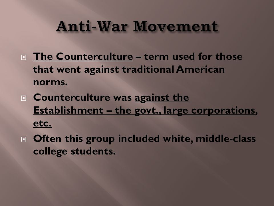  The Counterculture – term used for those that went against traditional American norms.  Counterculture was against the Establishment – the govt., l