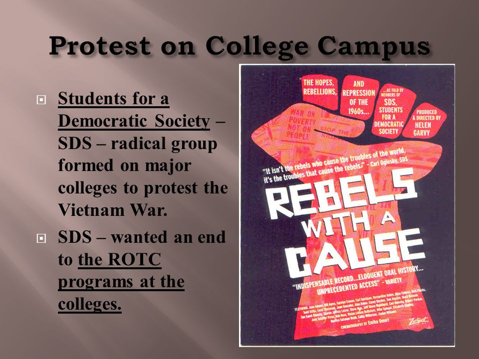  Students for a Democratic Society – SDS – radical group formed on major colleges to protest the Vietnam War.  SDS – wanted an end to the ROTC progr