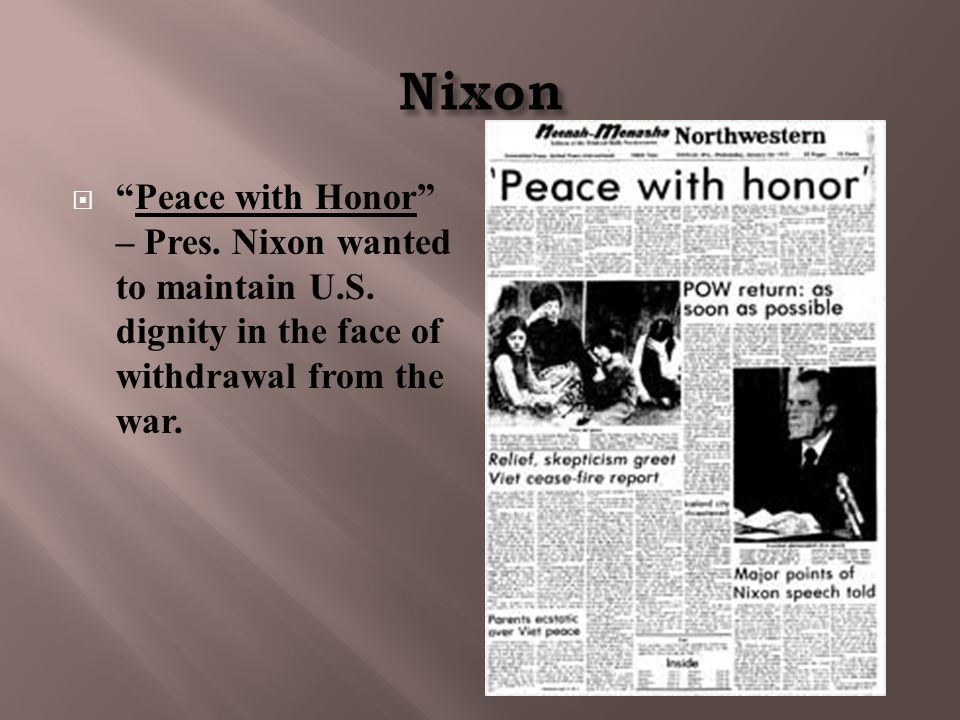""" """"Peace with Honor"""" – Pres. Nixon wanted to maintain U.S. dignity in the face of withdrawal from the war."""