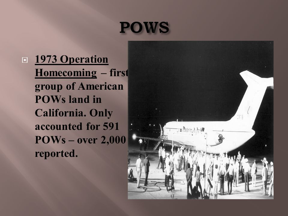  1973 Operation Homecoming – first group of American POWs land in California. Only accounted for 591 POWs – over 2,000 reported.