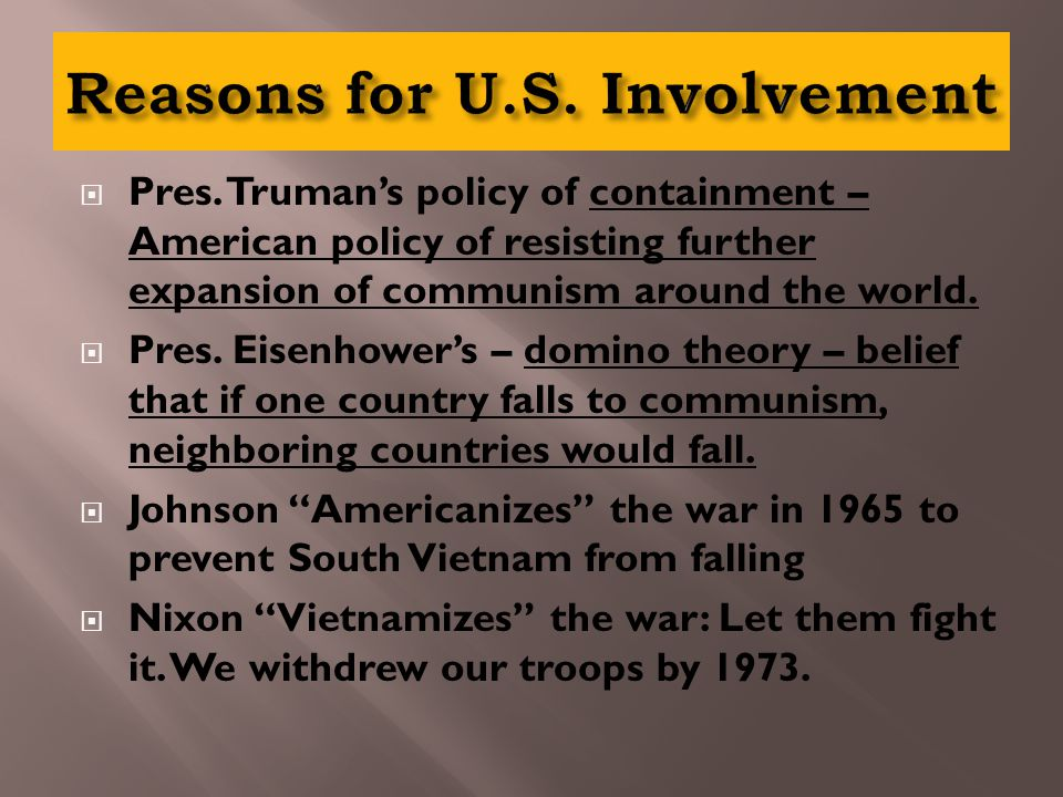  Pres. Truman's policy of containment – American policy of resisting further expansion of communism around the world.  Pres. Eisenhower's – domino t