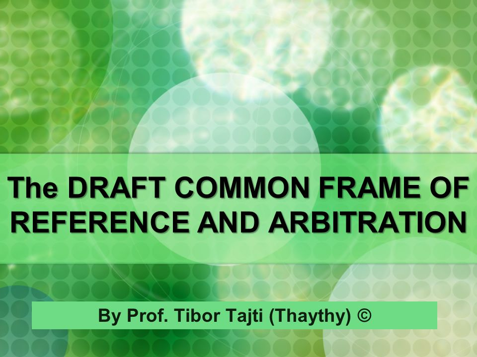 The DRAFT COMMON FRAME OF REFERENCE AND ARBITRATION By Prof. Tibor Tajti (Thaythy) ©