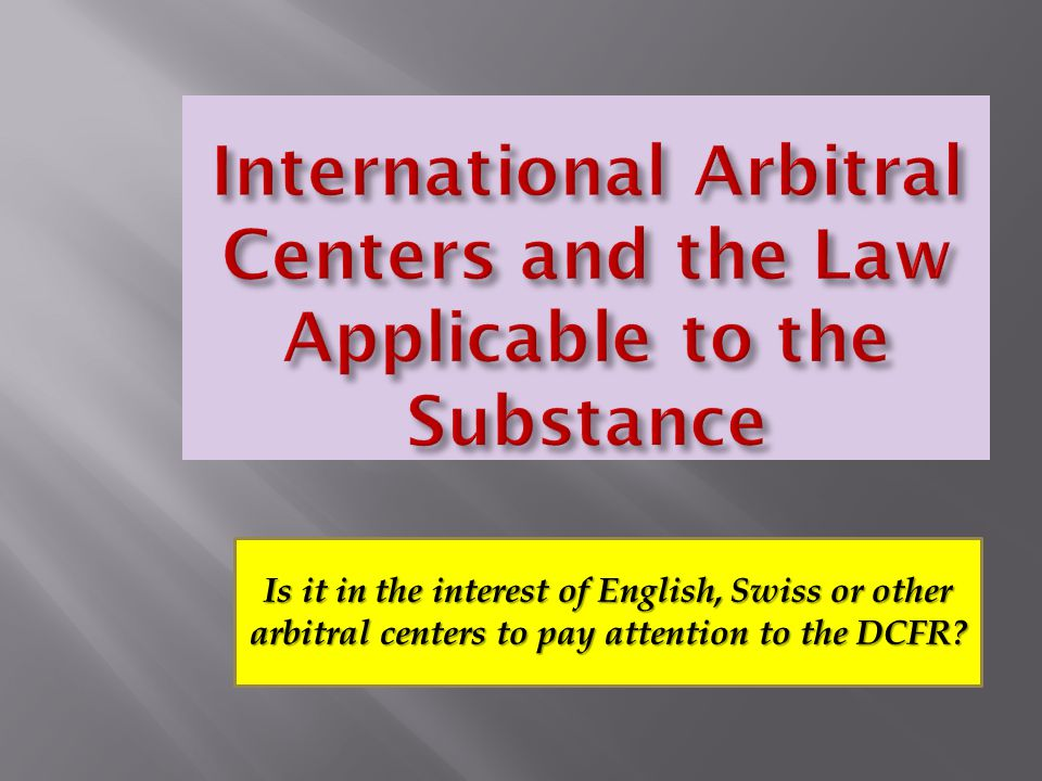 Is it in the interest of English, Swiss or other arbitral centers to pay attention to the DCFR?