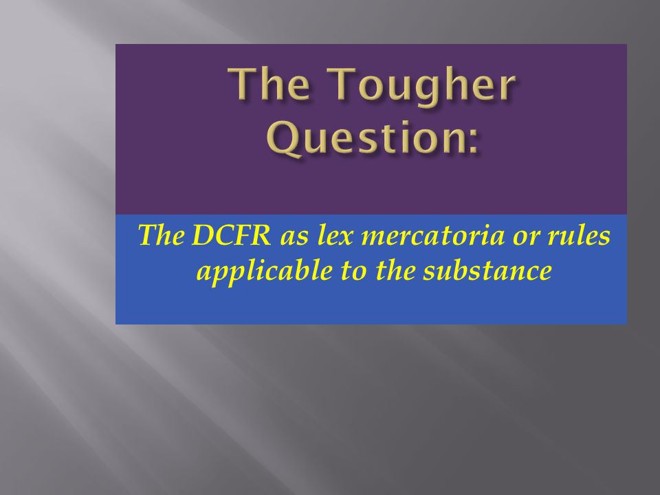 The DCFR as lex mercatoria or rules applicable to the substance