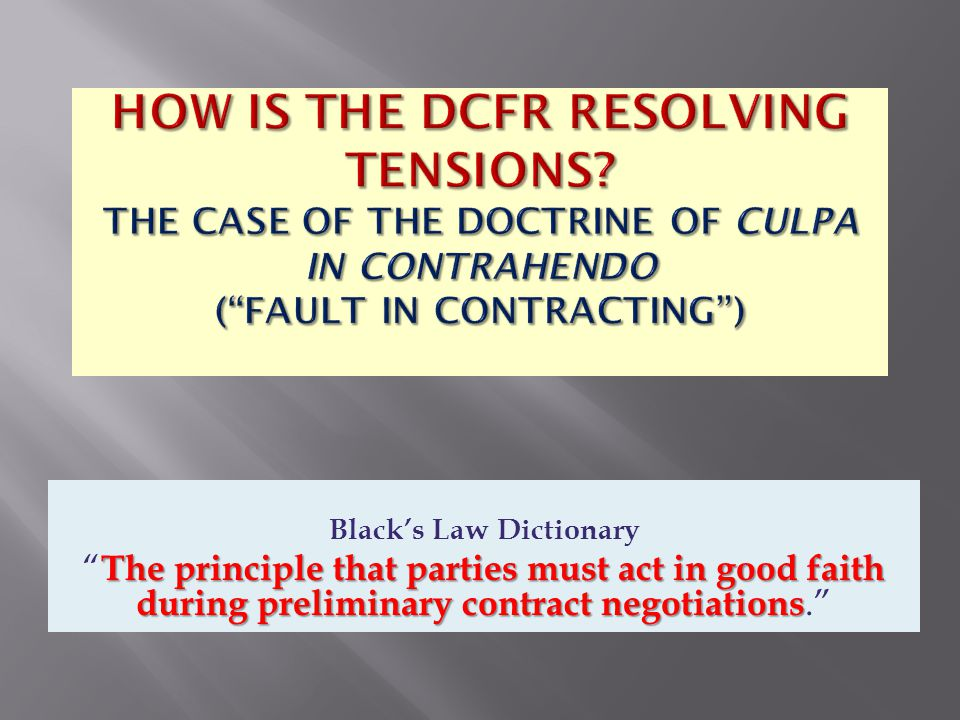 Black's Law Dictionary The principle that parties must act in good faith during preliminary contract negotiations The principle that parties must act in good faith during preliminary contract negotiations.
