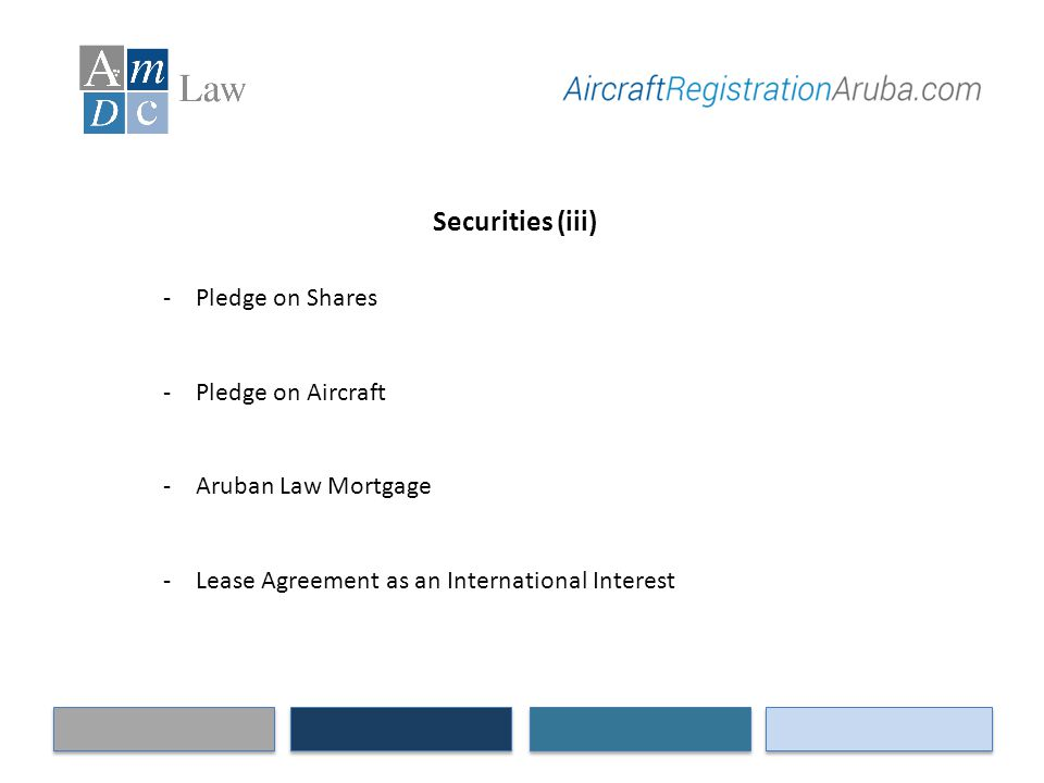 Securities (iii) -Pledge on Shares -Pledge on Aircraft -Aruban Law Mortgage -Lease Agreement as an International Interest