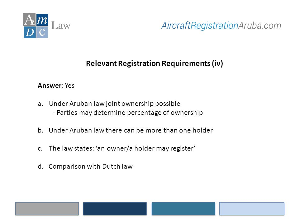 Relevant Registration Requirements (iv) Answer: Yes a.Under Aruban law joint ownership possible - Parties may determine percentage of ownership b. Und