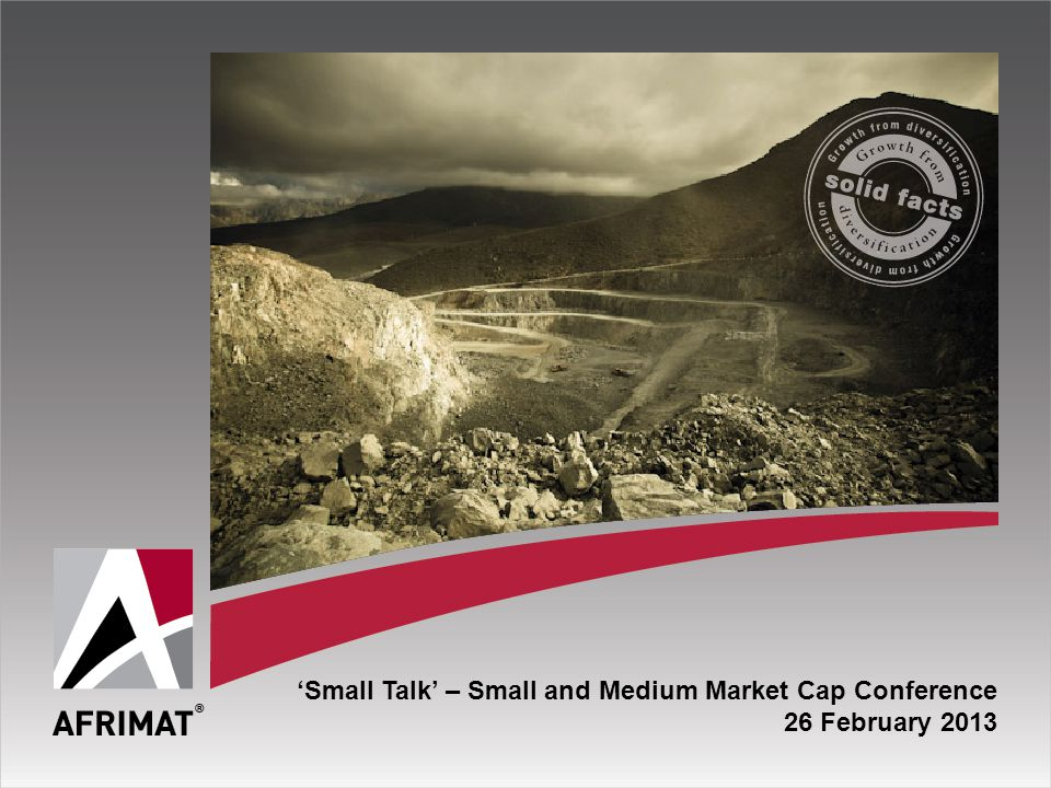 'Small Talk' – Small and Medium Market Cap Conference 26 February 2013