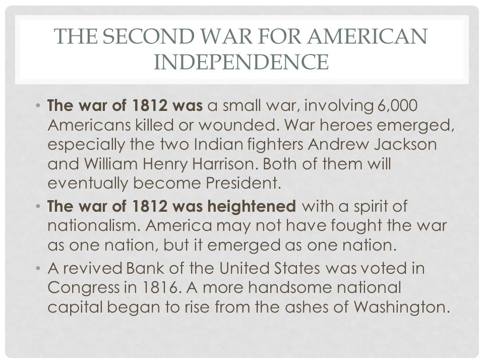 THE SECOND WAR FOR AMERICAN INDEPENDENCE The war of 1812 was a small war, involving 6,000 Americans killed or wounded.