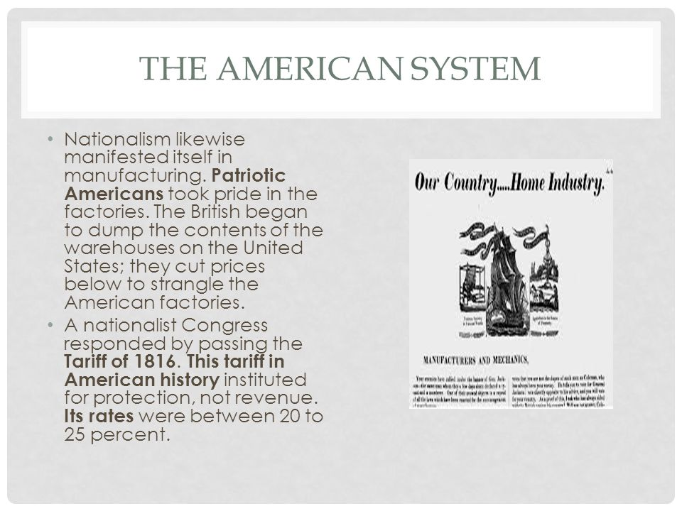 THE AMERICAN SYSTEM Nationalism likewise manifested itself in manufacturing.