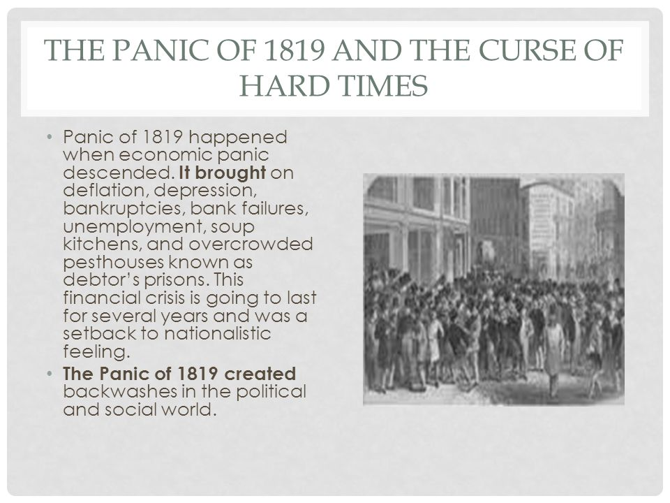 THE PANIC OF 1819 AND THE CURSE OF HARD TIMES Panic of 1819 happened when economic panic descended.