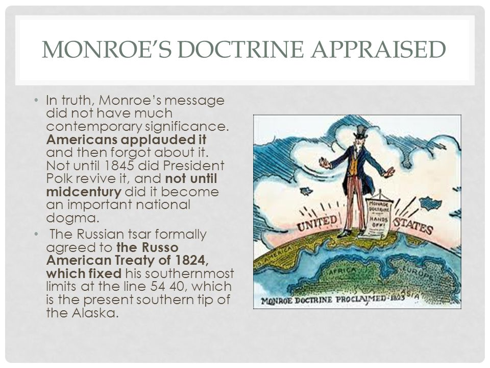 MONROE'S DOCTRINE APPRAISED In truth, Monroe's message did not have much contemporary significance.