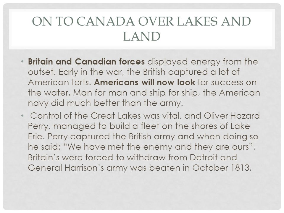 ON TO CANADA OVER LAKES AND LAND Britain and Canadian forces displayed energy from the outset.