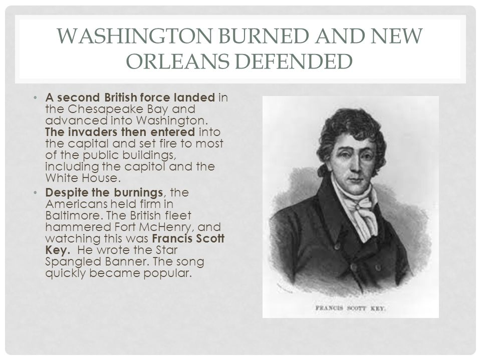 WASHINGTON BURNED AND NEW ORLEANS DEFENDED Third British blow of 1814 aimed at New Orleans.