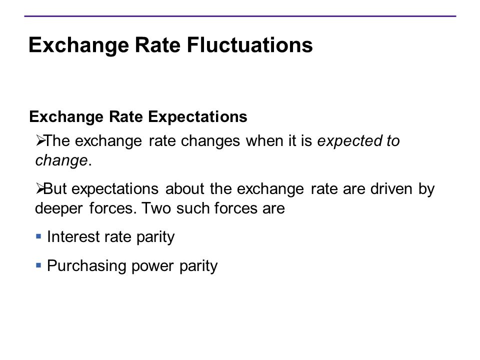 Exchange Rate Fluctuations Exchange Rate Expectations  The exchange rate changes when it is expected to change.  But expectations about the exchange
