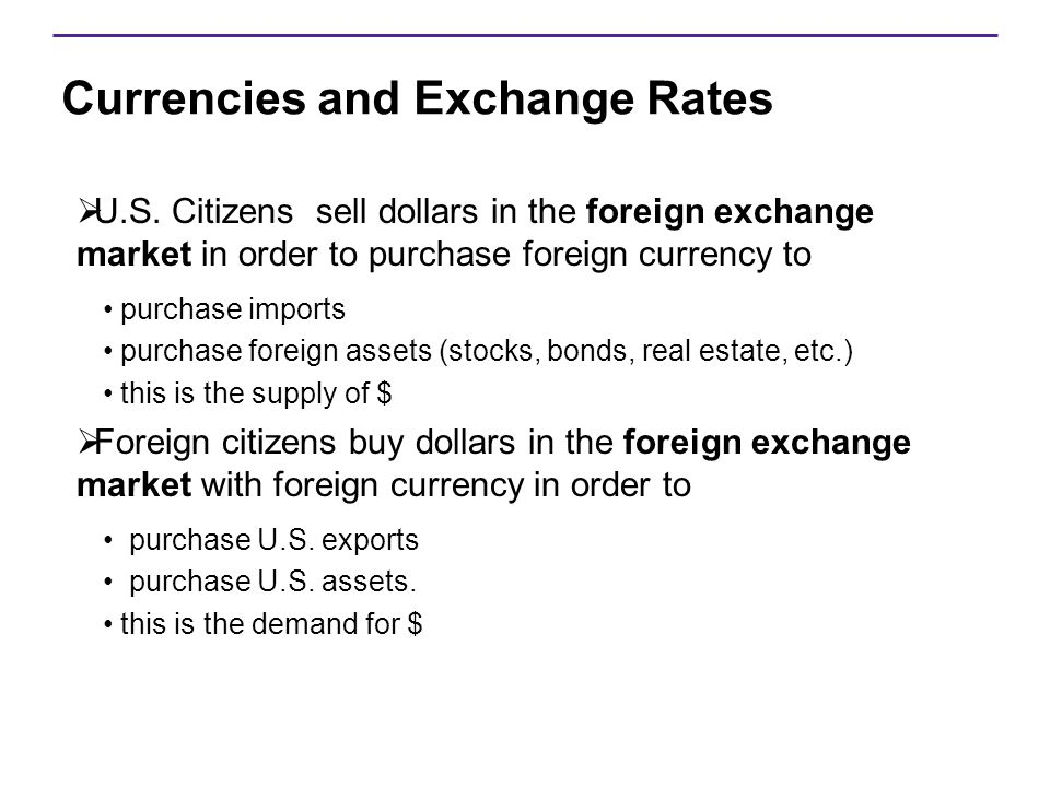 Currencies and Exchange Rates  U.S. Citizens sell dollars in the foreign exchange market in order to purchase foreign currency to purchase imports pu