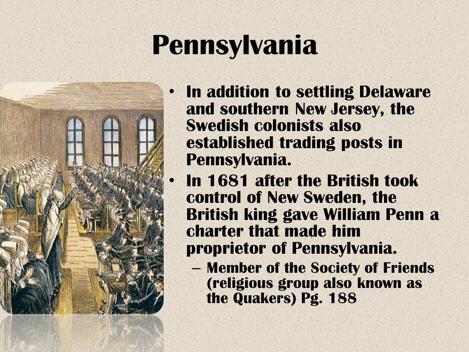 Pennsylvania In addition to settling Delaware and southern New Jersey, the Swedish colonists also established trading posts in Pennsylvania. In 1681 a