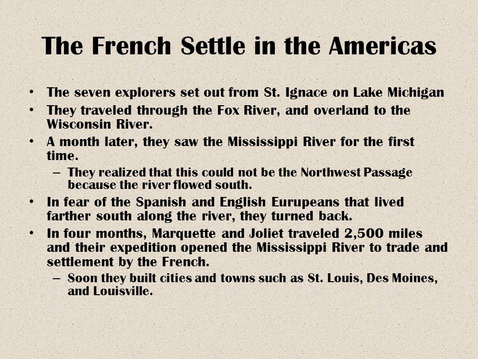 The French Settle in the Americas The seven explorers set out from St. Ignace on Lake Michigan They traveled through the Fox River, and overland to th