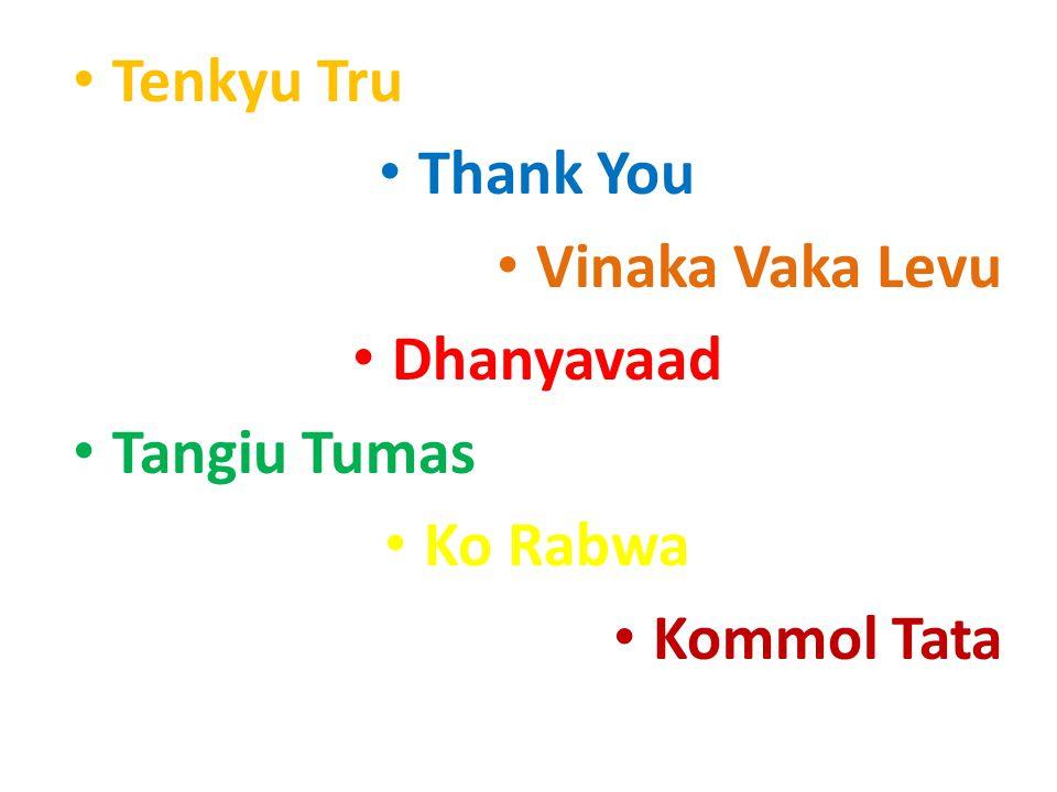 Tenkyu Tru Thank You Vinaka Vaka Levu Dhanyavaad Tangiu Tumas Ko Rabwa Kommol Tata
