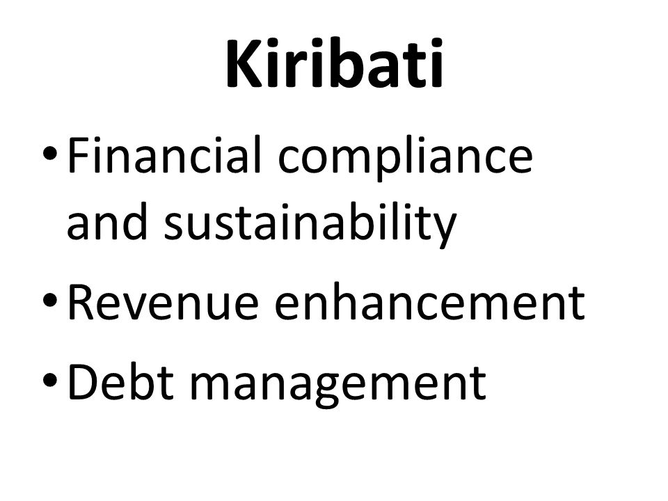 Kiribati Financial compliance and sustainability Revenue enhancement Debt management