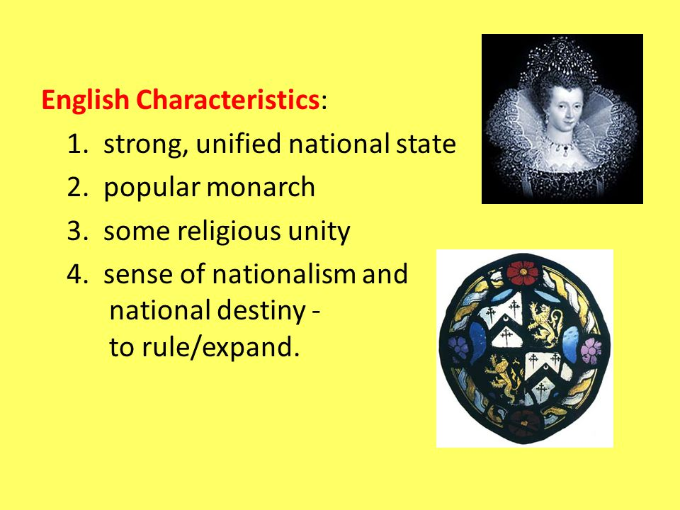English Characteristics: 1. strong, unified national state 2.