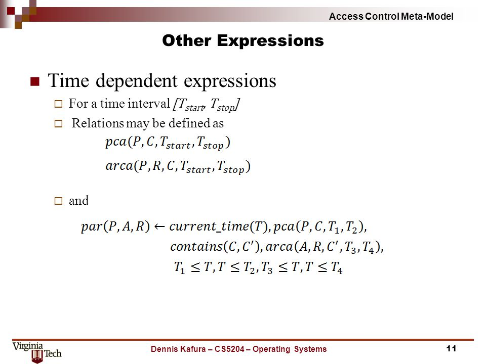 Access Control Meta-Model Other Expressions Time dependent expressions  For a time interval [T start, T stop ]  Relations may be defined as  and De