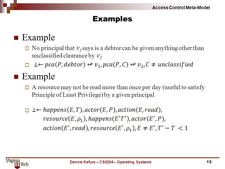 Access Control Meta-Model Examples Example  No principal that v 1 says is a debtor can be given anything other than unclassified clearance by v 2  E