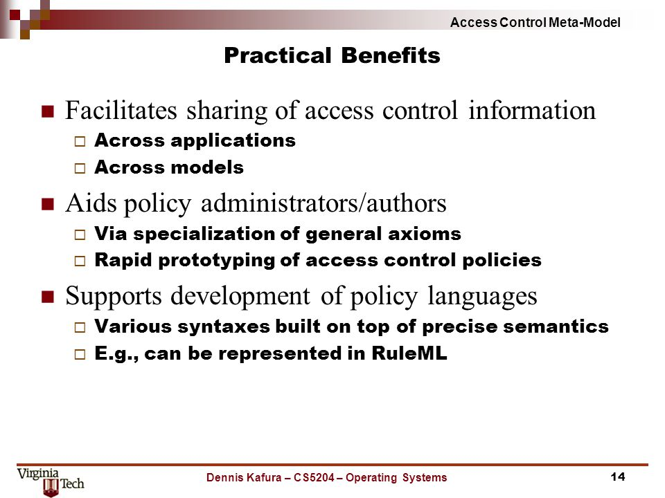 Access Control Meta-Model Practical Benefits Facilitates sharing of access control information  Across applications  Across models Aids policy admin