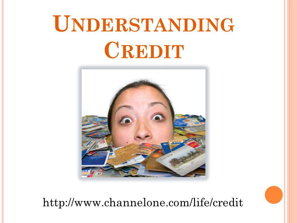 U NDERSTANDING C REDIT http://www.channelone.com/life/credit