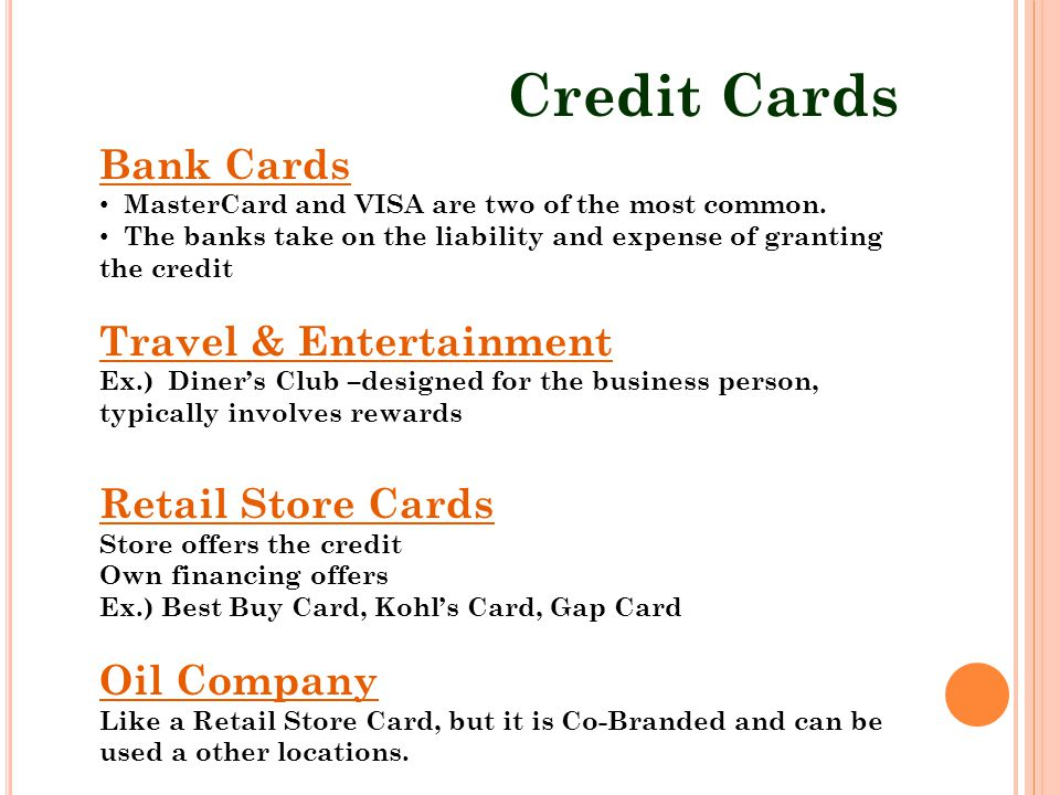 Credit Cards Bank Cards MasterCard and VISA are two of the most common. The banks take on the liability and expense of granting the credit Travel & En