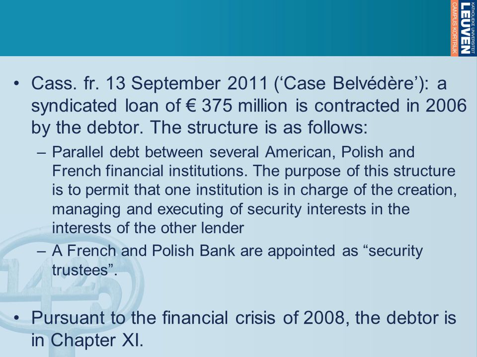 Cass. fr. 13 September 2011 ('Case Belvédère'): a syndicated loan of € 375 million is contracted in 2006 by the debtor. The structure is as follows: –