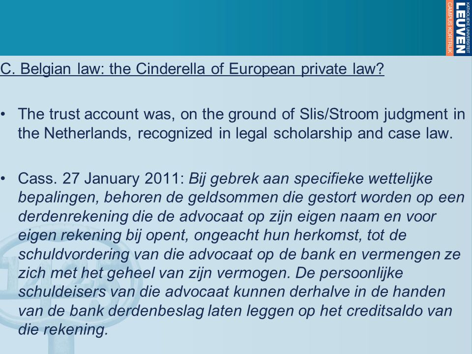 C. Belgian law: the Cinderella of European private law.
