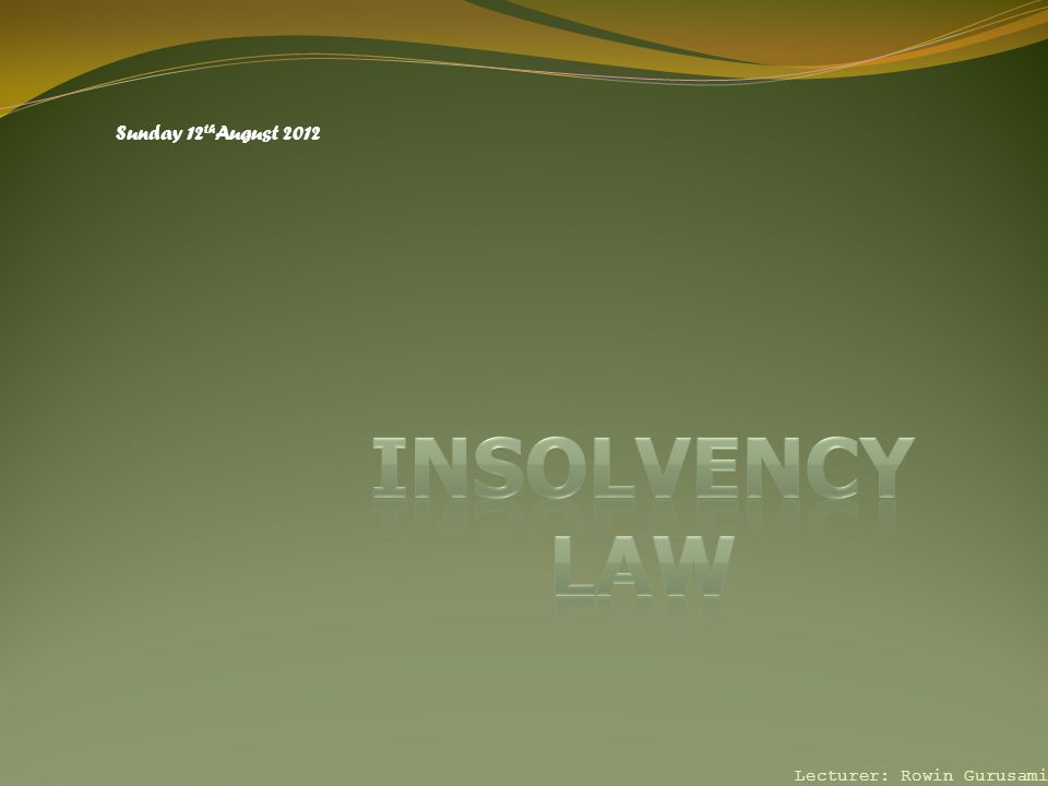  Directors must make a declaration of solvency (criminal offence to make one without reasonable grounds)  s89 IA 1986 provides there can only be members' voluntary liquidation if directors make and deliver a declaration of solvency to Registrar  It is a statutory declaration that directors have made full enquiry into the affairs of company and are of opinion that it will be able to pay its debts, within a specified period not exceeding 12 months (s89 IA 1986)  Liquidator then appointed (s91 IA 1986) Lecturer: Rowin Gurusami