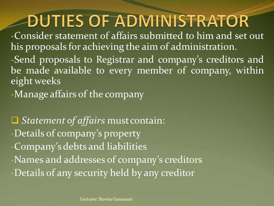- Consider statement of affairs submitted to him and set out his proposals for achieving the aim of administration.