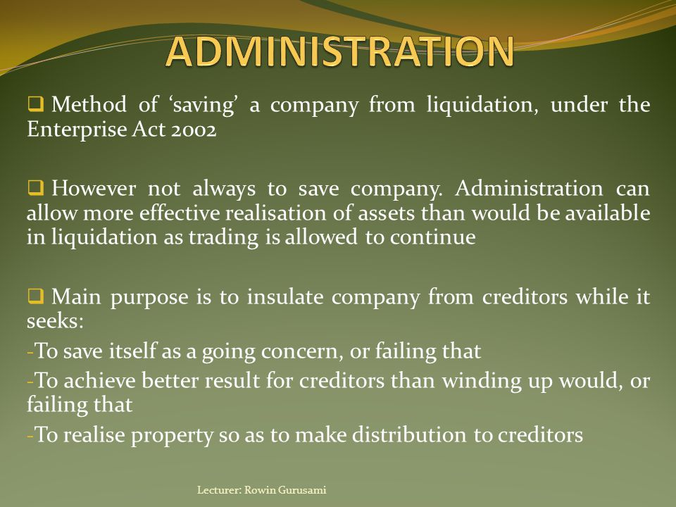  Method of 'saving' a company from liquidation, under the Enterprise Act 2002  However not always to save company.