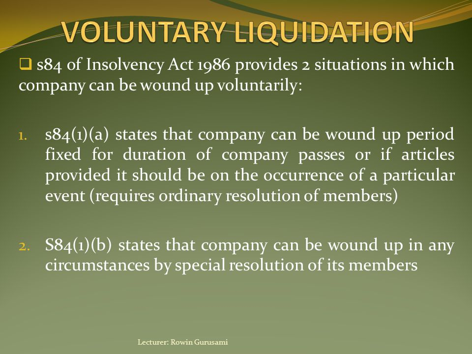  s84 of Insolvency Act 1986 provides 2 situations in which company can be wound up voluntarily: 1. s84(1)(a) states that company can be wound up peri