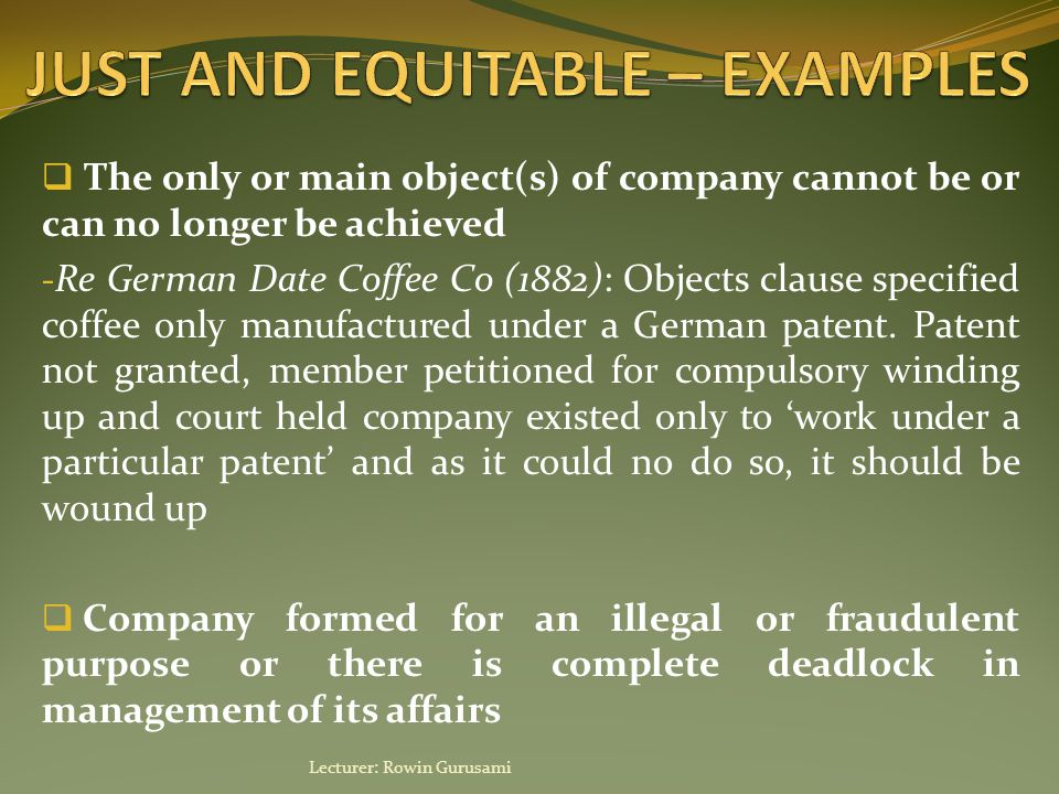 The only or main object(s) of company cannot be or can no longer be achieved - Re German Date Coffee Co (1882): Objects clause specified coffee only manufactured under a German patent.